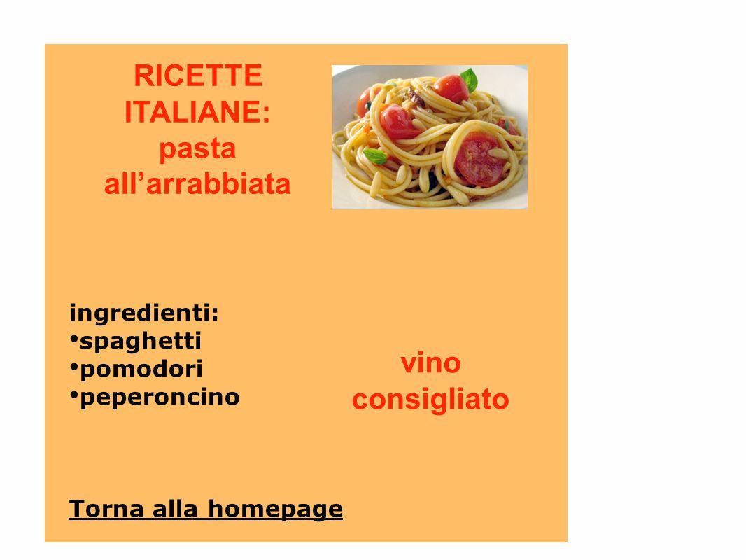 RICETTE ITALIANE: pasta all'arrabbiata ingredienti: spaghetti pomodori peperoncino Torna alla homepage vino consigliato