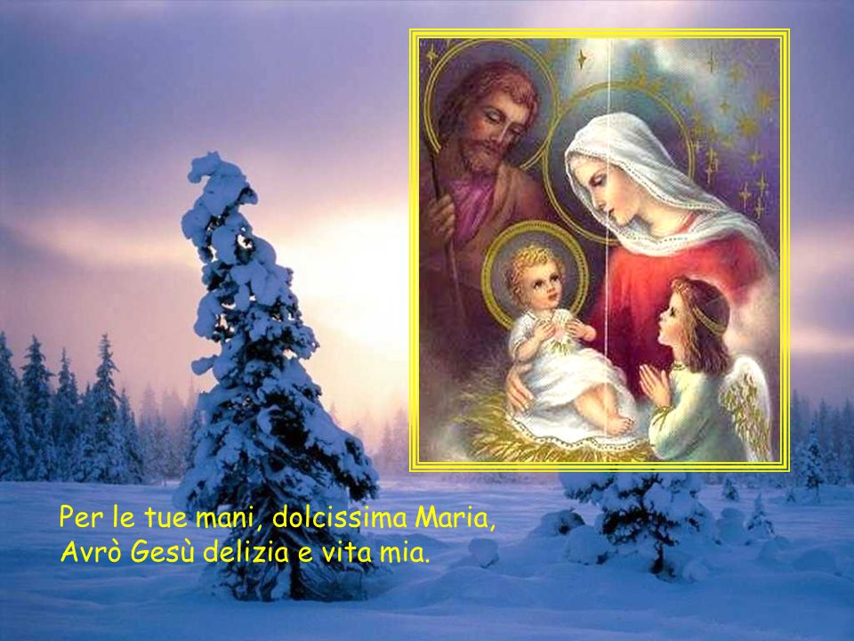 Ed allora son certo che anche Tu mi vorrai bene, o piccolo Gesù.