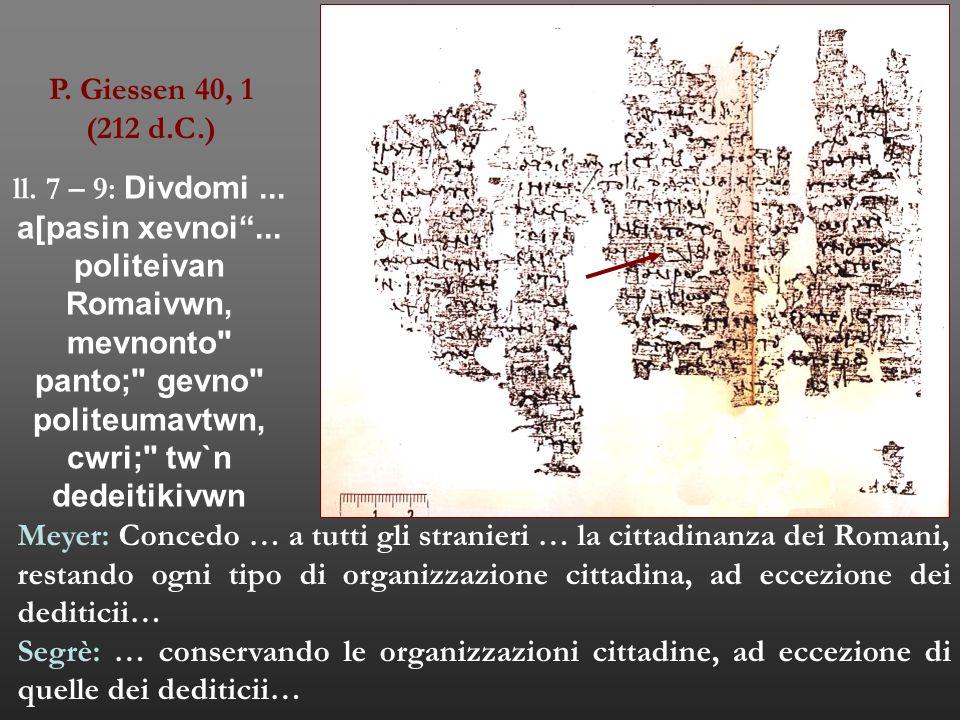 """P. Giessen 40, 1 (212 d.C.) ll. 7 – 9: Divdomi... a[pasin xevnoi""""... politeivan Romaivwn, mevnonto"""