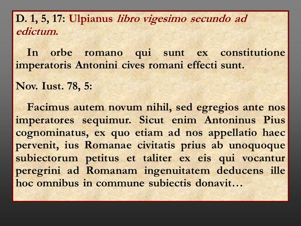 D. 1, 5, 17: Ulpianus libro vigesimo secundo ad edictum. In orbe romano qui sunt ex constitutione imperatoris Antonini cives romani effecti sunt. Nov.