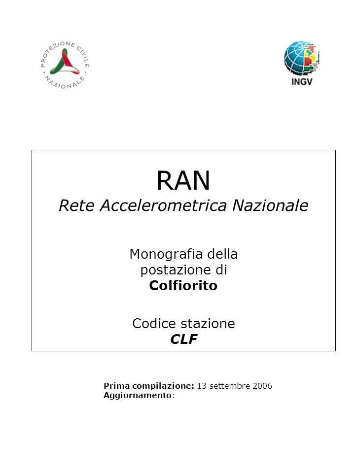 RAN Rete Accelerometrica Nazionale Monografia della postazione di Colfiorito Codice stazione CLF Prima compilazione: 13 settembre 2006 Aggiornamento: