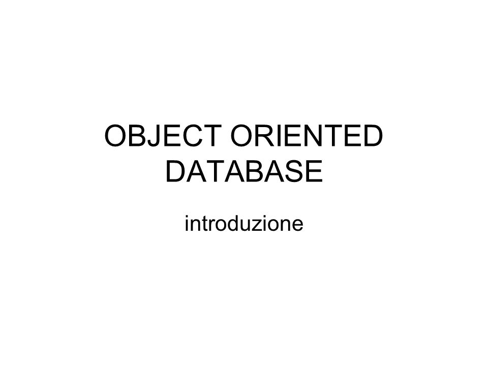 OBJECT ORIENTED DATABASE introduzione