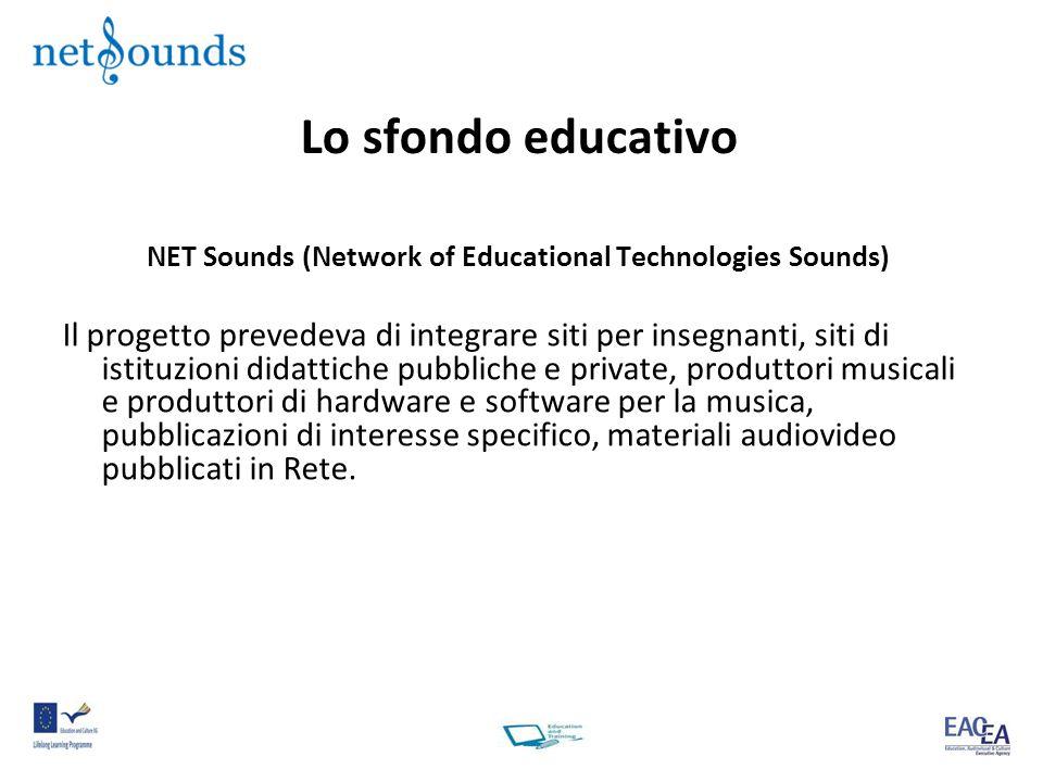 Lo sfondo educativo NET Sounds (Network of Educational Technologies Sounds) Il progetto prevedeva di integrare siti per insegnanti, siti di istituzioni didattiche pubbliche e private, produttori musicali e produttori di hardware e software per la musica, pubblicazioni di interesse specifico, materiali audiovideo pubblicati in Rete.