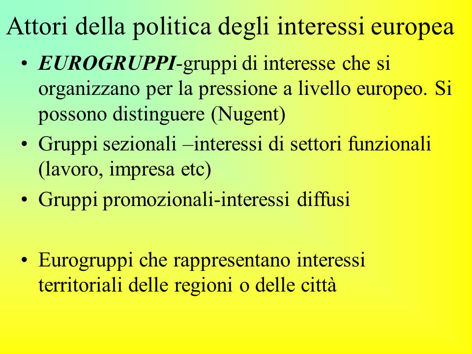 Attori della politica degli interessi europea EUROGRUPPI-gruppi di interesse che si organizzano per la pressione a livello europeo.