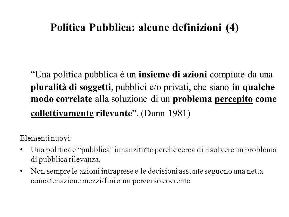 """Politica Pubblica: alcune definizioni (4) """"Una politica pubblica è un insieme di azioni compiute da una pluralità di soggetti, pubblici e/o privati, c"""