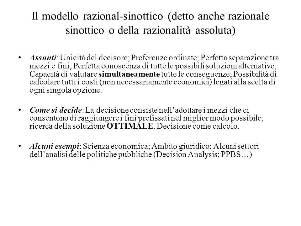 Il modello razional-sinottico (detto anche razionale sinottico o della razionalità assoluta) Assunti: Unicità del decisore; Preferenze ordinate; Perfe