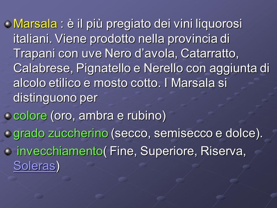 Marsala : è il più pregiato dei vini liquorosi italiani. Viene prodotto nella provincia di Trapani con uve Nero d'avola, Catarratto, Calabrese, Pignat