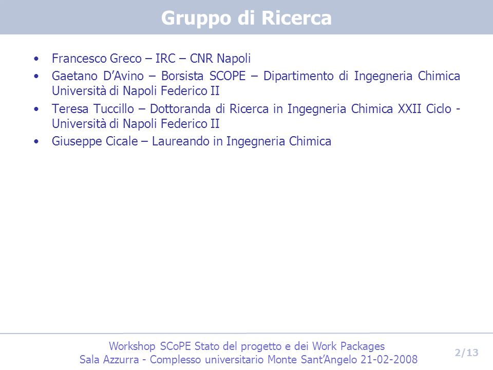 Workshop SCoPE Stato del progetto e dei Work Packages Sala Azzurra - Complesso universitario Monte Sant'Angelo 21-02-2008 3/13 Motivation Suspensions of particles in liquids are a class of materials relevant in a huge variety of applications, e.g.
