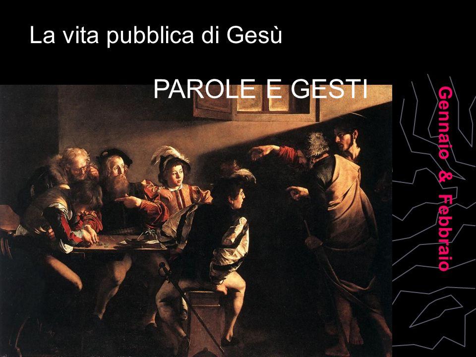 La vita pubblica di Gesù Gennaio & Febbraio PAROLE E GESTI