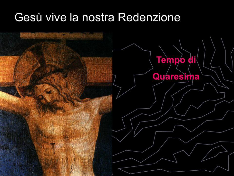 Gesù vive la nostra Redenzione Tempo di Quaresima