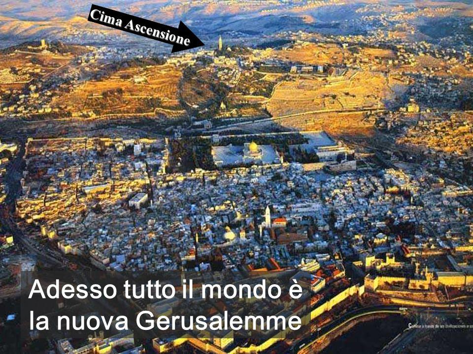 Cima Ascensione Adesso tutto il mondo è la nuova Gerusalemme