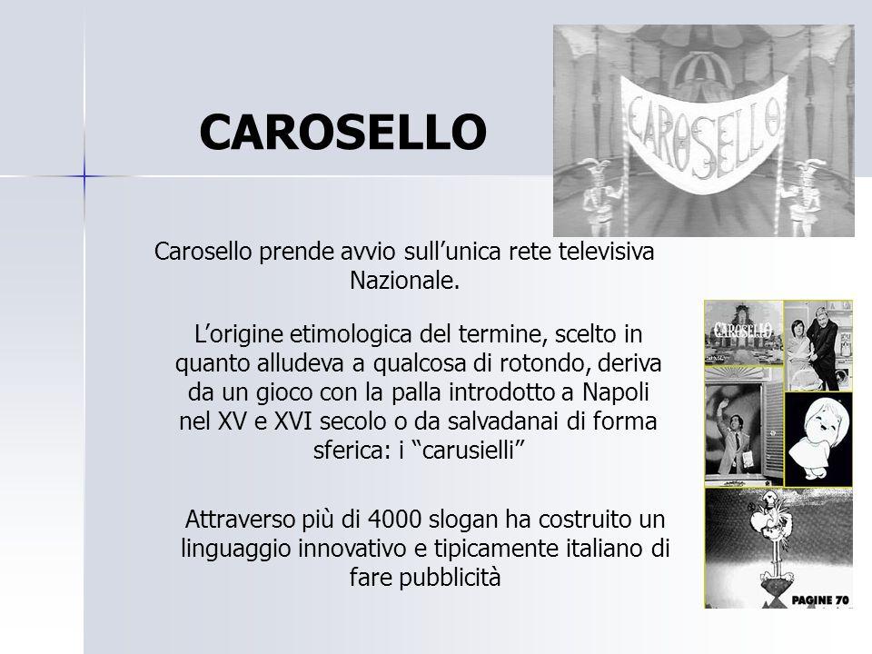 CAROSELLO Carosello prende avvio sull'unica rete televisiva Nazionale. L'origine etimologica del termine, scelto in quanto alludeva a qualcosa di roto