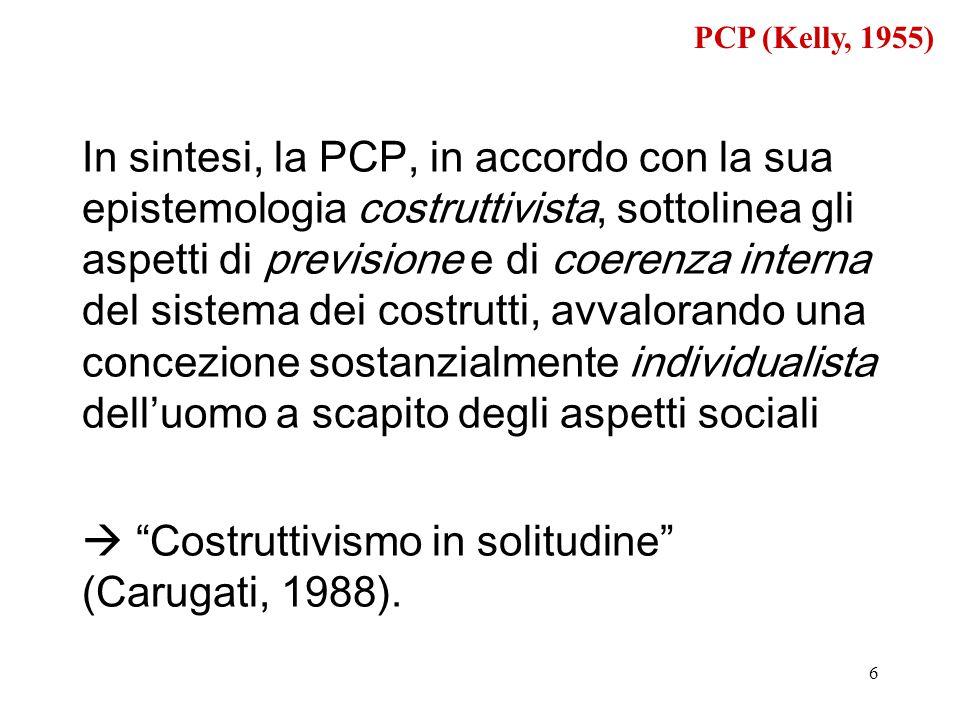 6 In sintesi, la PCP, in accordo con la sua epistemologia costruttivista, sottolinea gli aspetti di previsione e di coerenza interna del sistema dei c