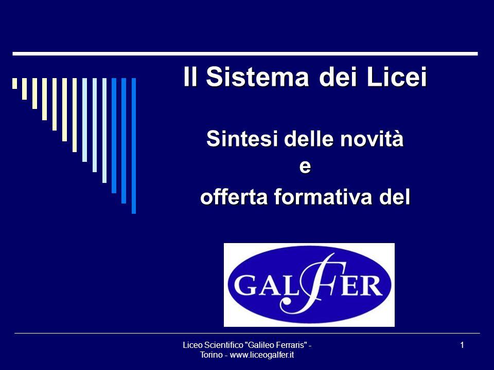 Liceo Scientifico Galileo Ferraris - Torino - www.liceogalfer.it 2 I Licei previsti i 396 indirizzi sperimentali, i 51 progetti assistiti dal Miur e le tantissime sperimentazioni attivate sono state ricondotte in 6 licei.