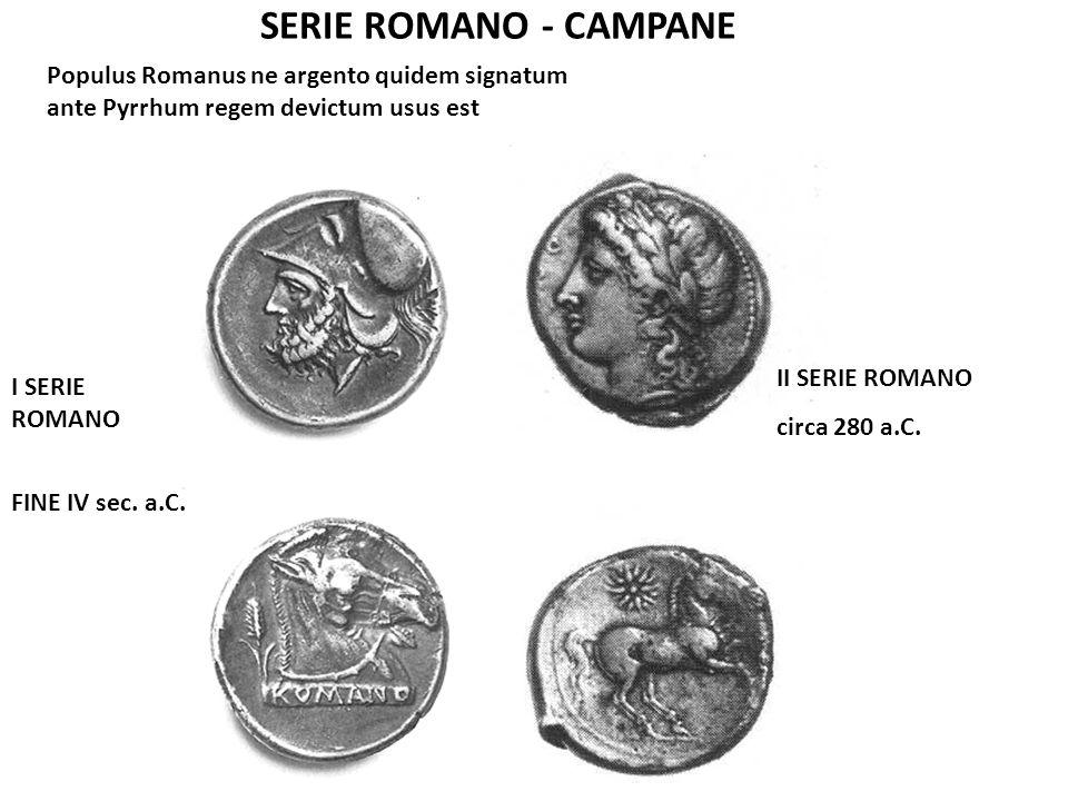 Populus Romanus ne argento quidem signatum ante Pyrrhum regem devictum usus est SERIE ROMANO - CAMPANE I SERIE ROMANO FINE IV sec. a.C. II SERIE ROMAN