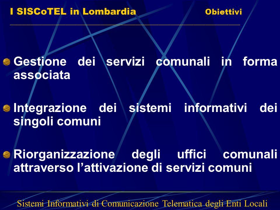 Gestione dei servizi comunali in forma associata Integrazione dei sistemi informativi dei singoli comuni Riorganizzazione degli uffici comunali attrav