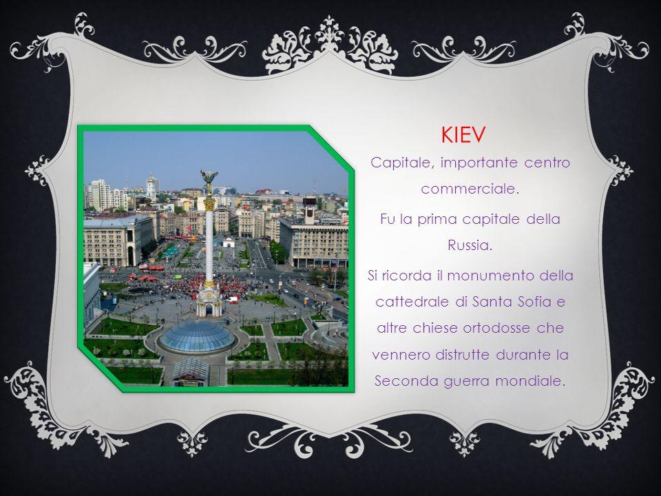 KIEV Capitale, importante centro commerciale.Fu la prima capitale della Russia.