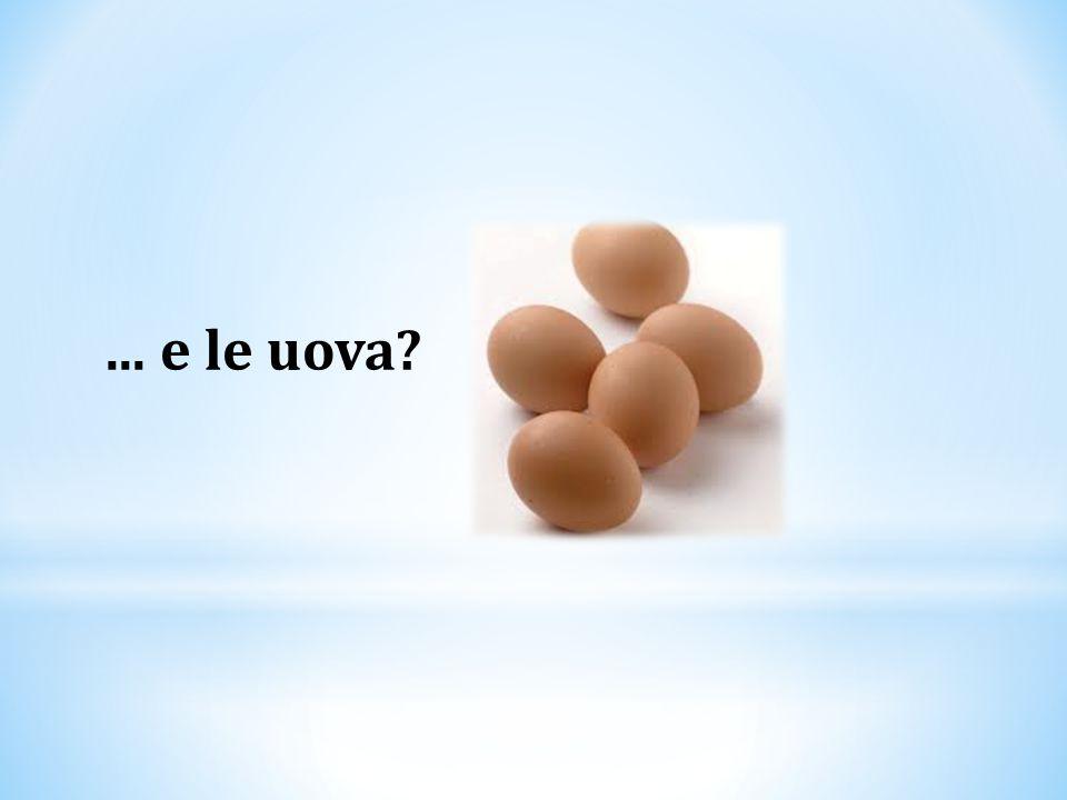 ... e le uova?