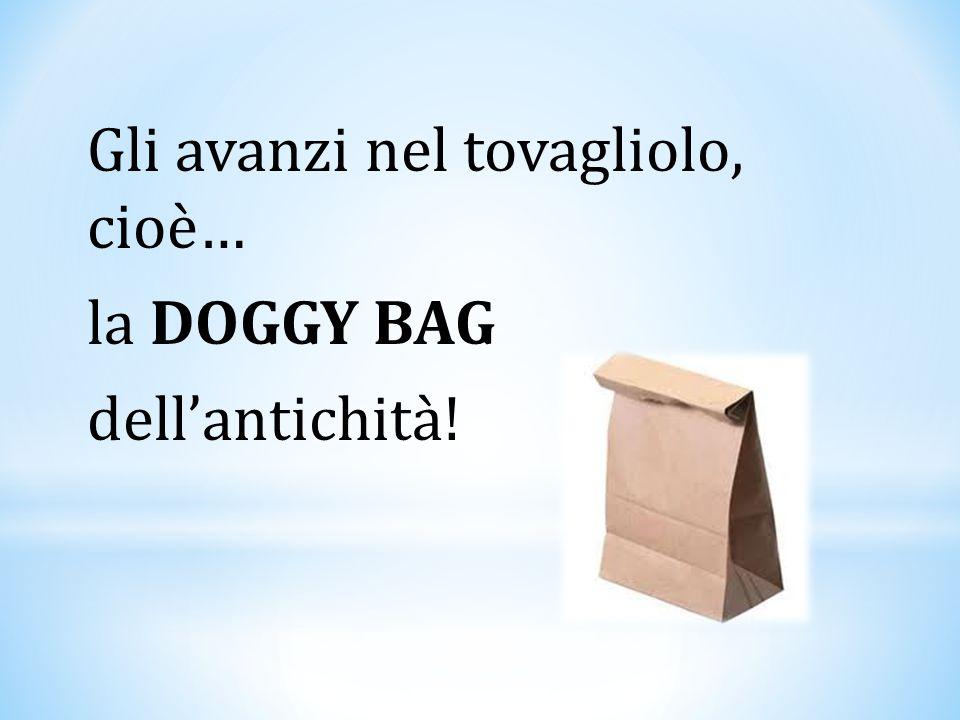 Gli avanzi nel tovagliolo, cioè… la DOGGY BAG dell'antichità!