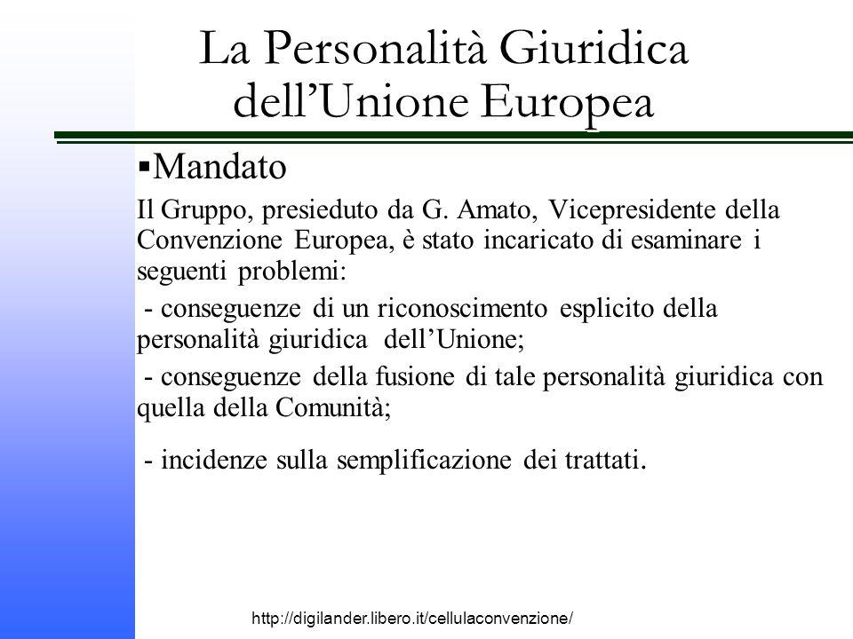 http://digilander.libero.it/cellulaconvenzione/ La Personalità Giuridica dell'Unione Europea  Mandato Il Gruppo, presieduto da G.