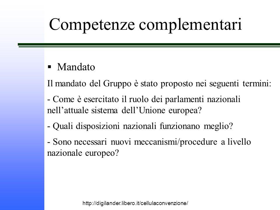 http://digilander.libero.it/cellulaconvenzione/ Competenze complementari  Mandato Il mandato del Gruppo è stato proposto nei seguenti termini: - Come è esercitato il ruolo dei parlamenti nazionali nell'attuale sistema dell'Unione europea.
