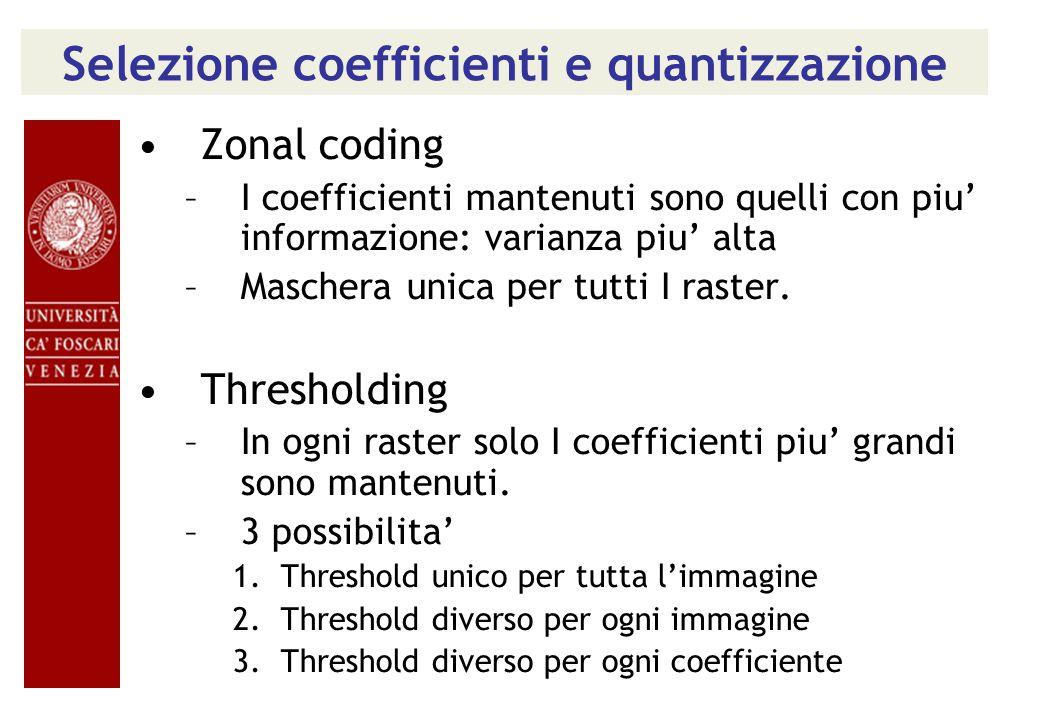 Selezione coefficienti e quantizzazione Zonal coding –I coefficienti mantenuti sono quelli con piu' informazione: varianza piu' alta –Maschera unica p