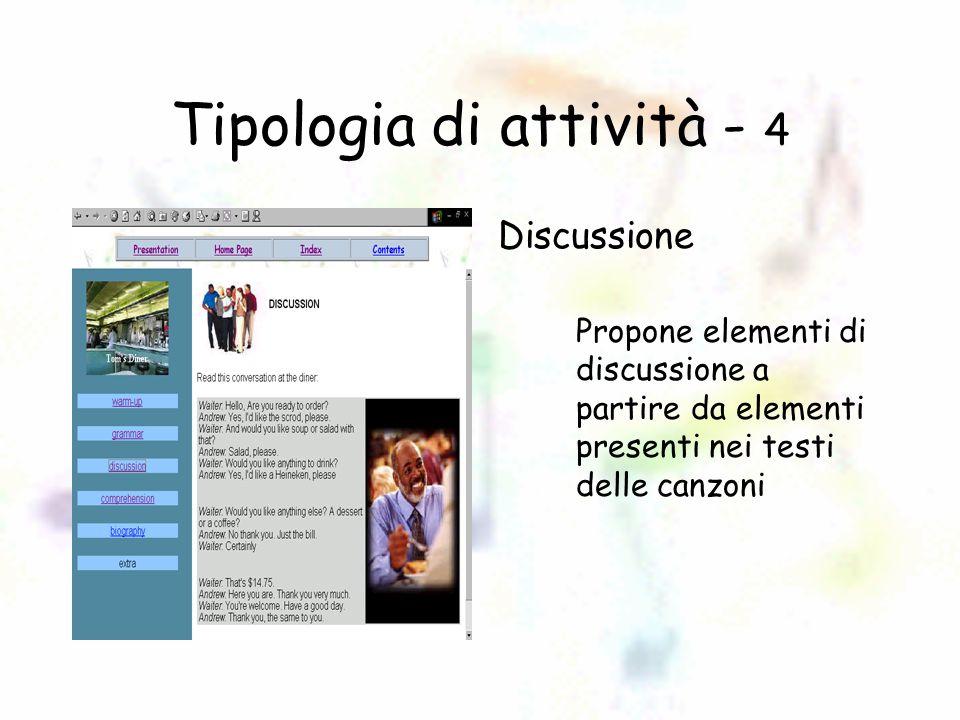 Tipologia di attività - 4 Discussione Propone elementi di discussione a partire da elementi presenti nei testi delle canzoni