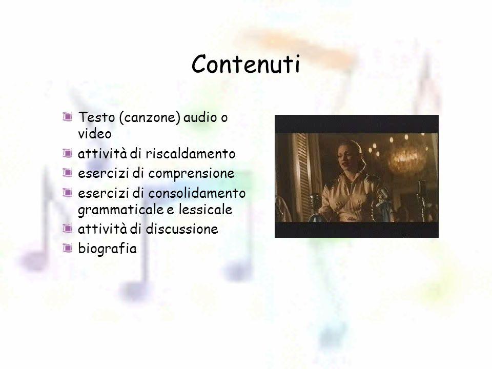 Contenuti Testo (canzone) audio o video attività di riscaldamento esercizi di comprensione esercizi di consolidamento grammaticale e lessicale attività di discussione biografia