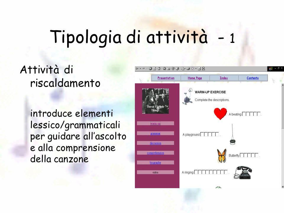 Tipologia di attività - 1 Attività di riscaldamento introduce elementi lessico/grammaticali per guidare all'ascolto e alla comprensione della canzone