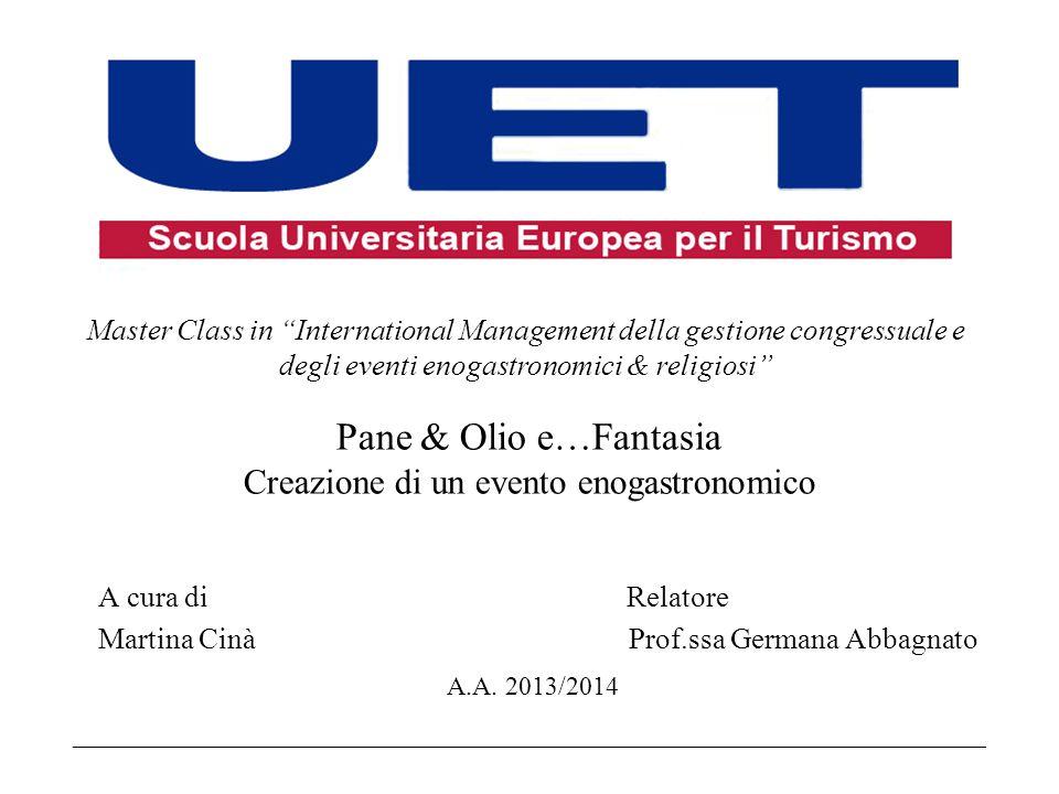 Pane & Olio e…Fantasia Creazione di un evento enogastronomico A cura di Relatore Martina Cinà Prof.ssa Germana Abbagnato A.A.
