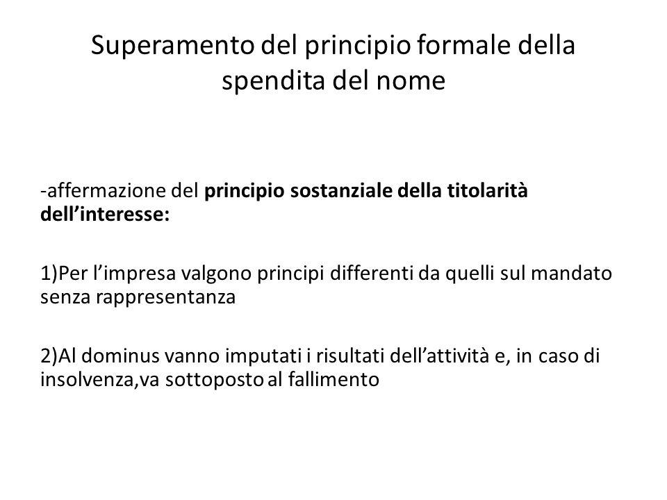 Superamento del principio formale della spendita del nome -affermazione del principio sostanziale della titolarità dell'interesse: 1)Per l'impresa val