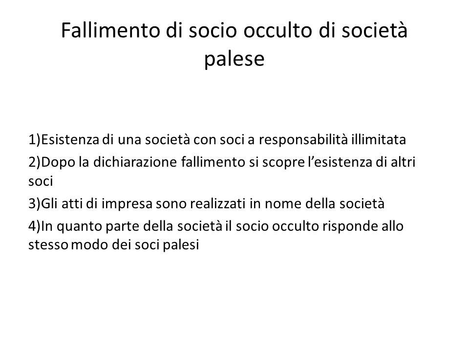 Fallimento di socio occulto di società palese 1)Esistenza di una società con soci a responsabilità illimitata 2)Dopo la dichiarazione fallimento si sc