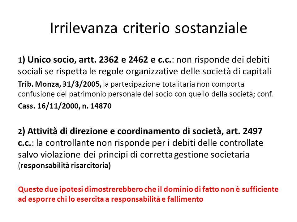 Irrilevanza criterio sostanziale 1 ) Unico socio, artt. 2362 e 2462 e c.c.: non risponde dei debiti sociali se rispetta le regole organizzative delle