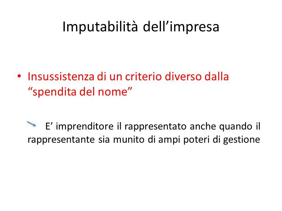 """Imputabilità dell'impresa Insussistenza di un criterio diverso dalla """"spendita del nome"""" E' imprenditore il rappresentato anche quando il rappresentan"""