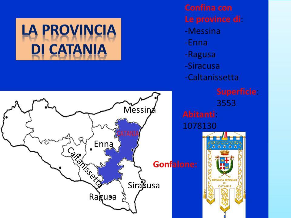 Confina con Le province di: -Messina -Enna -Ragusa -Siracusa -Caltanissetta Superficie: 3553 Messina Enna Caltanissetta Ragusa Siracusa Abitanti: 1078
