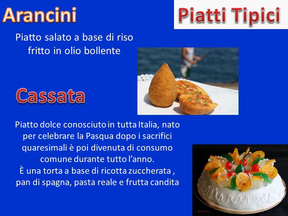 Piatto salato a base di riso fritto in olio bollente Piatto dolce conosciuto in tutta Italia, nato per celebrare la Pasqua dopo i sacrifici quaresimali è poi divenuta di consumo comune durante tutto l'anno.
