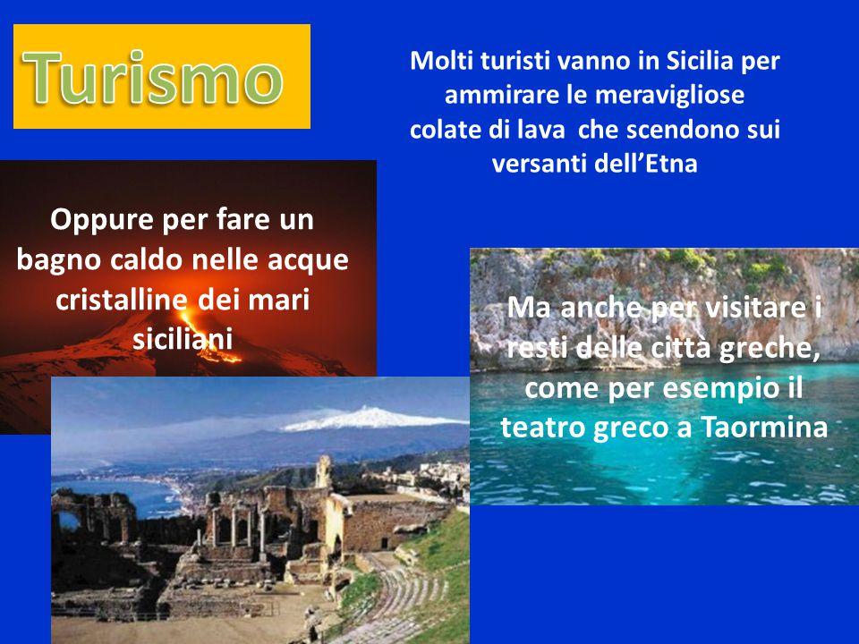 Molti turisti vanno in Sicilia per ammirare le meravigliose colate di lava che scendono sui versanti dell'Etna Oppure per fare un bagno caldo nelle acque cristalline dei mari siciliani Ma anche per visitare i resti delle città greche, come per esempio il teatro greco a Taormina