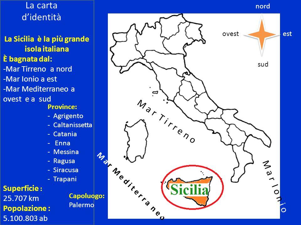 La carta d'identità La Sicilia è la più grande isola italiana È bagnata dal: -Mar Tirreno a nord -Mar Ionio a est -Mar Mediterraneo a ovest e a sud M