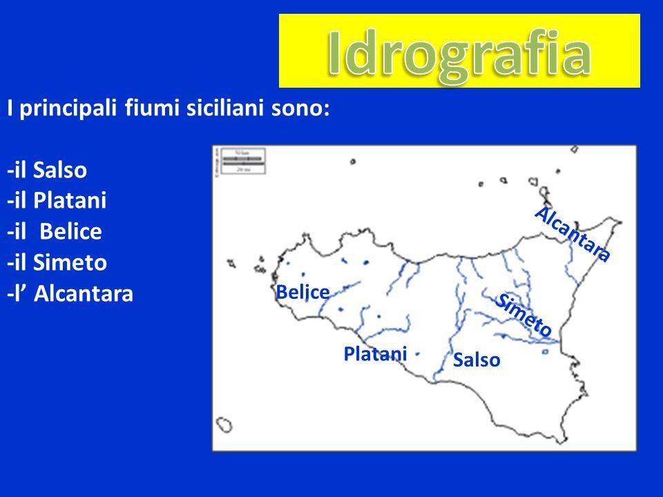 Salso Platani Belice I principali fiumi siciliani sono: -il Salso -il Platani -il Belice -il Simeto -l' Alcantara Simeto Alcantara