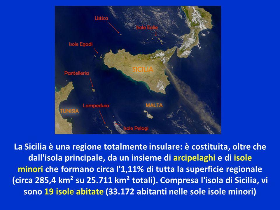 La Sicilia è una regione totalmente insulare: è costituita, oltre che dall'isola principale, da un insieme di arcipelaghi e di isole minori che forman