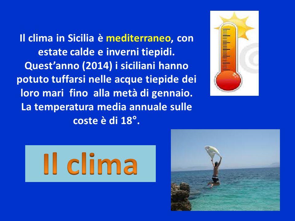 Il clima in Sicilia è mediterraneo, con estate calde e inverni tiepidi. Quest'anno (2014) i siciliani hanno potuto tuffarsi nelle acque tiepide dei lo