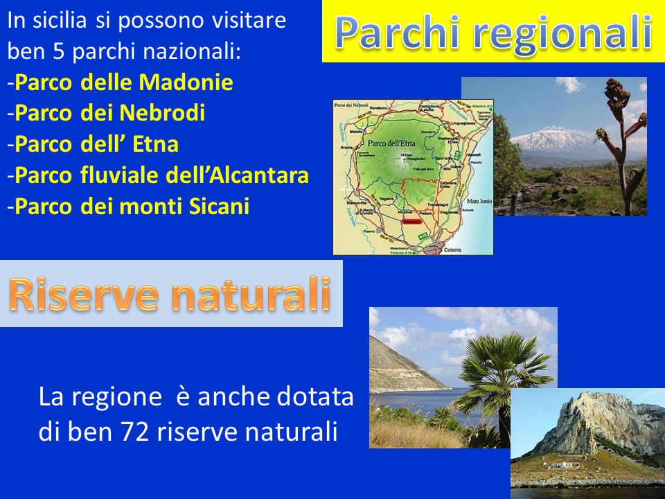In sicilia si possono visitare ben 5 parchi nazionali: -Parco delle Madonie -Parco dei Nebrodi -Parco dell' Etna -Parco fluviale dell'Alcantara -Parco