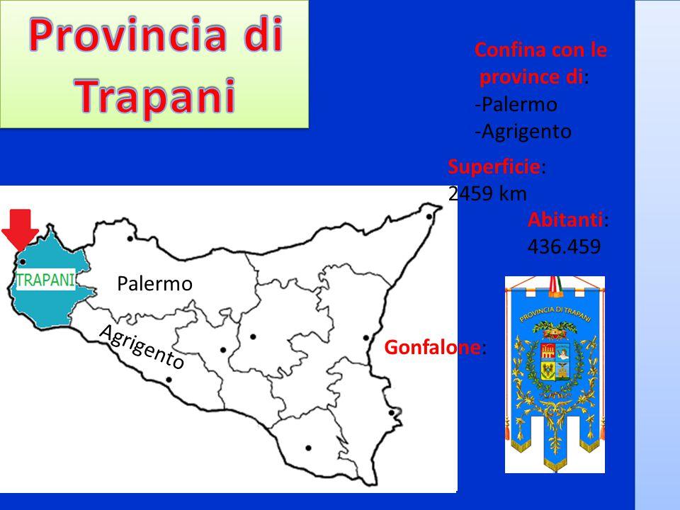 Confina con le province di: -Palermo -Agrigento Palermo Agrigento Abitanti: 436.459 Superficie: 2459 km Gonfalone:
