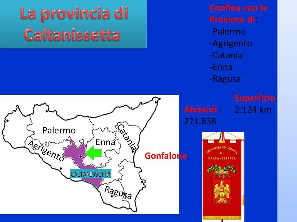 Confina con le Province di: -Palermo -Agrigento -Catania -Enna -Ragusa Palermo Agrigento Catania Enna Ragusa Superficie: 2.124 km Abitanti : 271.838 Gonfalone: