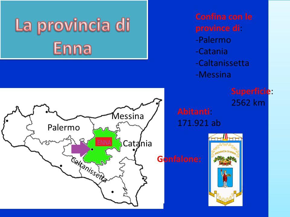 Confina con le province di: -Palermo -Catania -Caltanissetta -Messina Palermo Catania Caltanissetta Messina Superficie: 2562 km Abitanti: 171.921 ab Gonfalone: