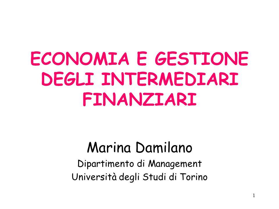 ECONOMIA E GESTIONE DEGLI INTERMEDIARI FINANZIARI Marina Damilano Dipartimento di Management Università degli Studi di Torino 1