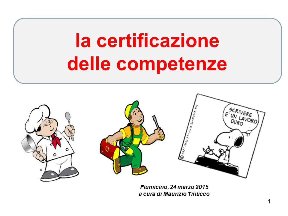 1 la certificazione delle competenze Fiumicino, 24 marzo 2015 a cura di Maurizio Tiriticco