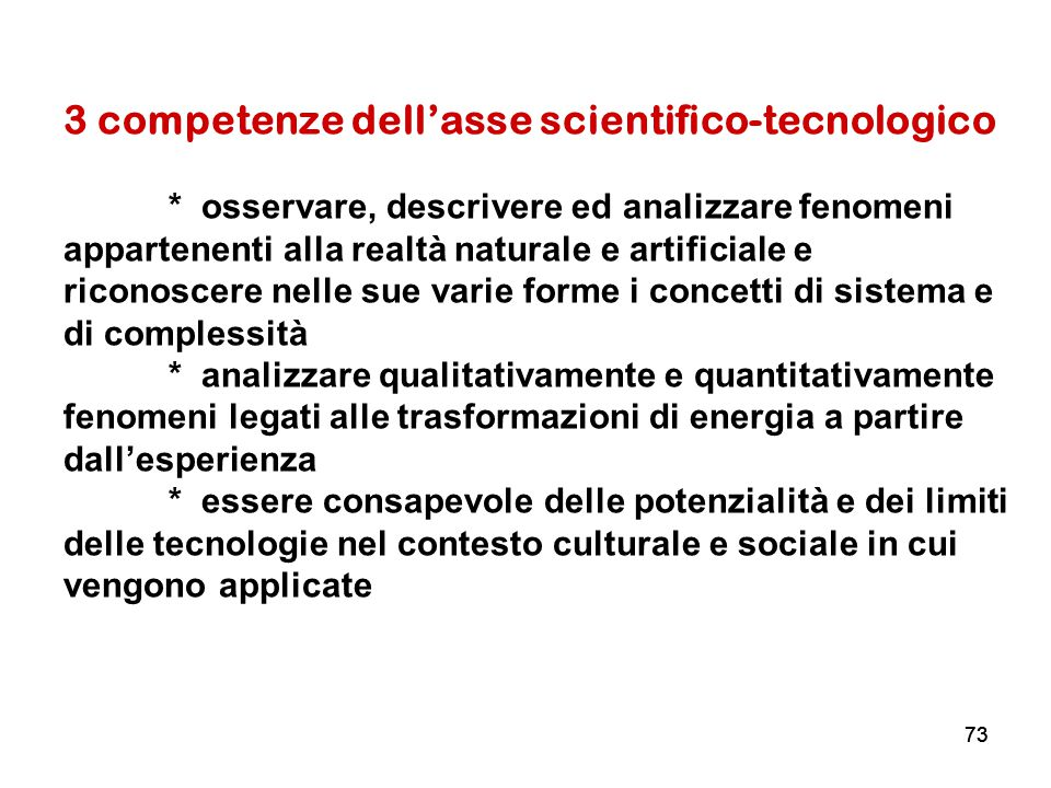 73 3 competenze dell'asse scientifico-tecnologico * osservare, descrivere ed analizzare fenomeni appartenenti alla realtà naturale e artificiale e ric