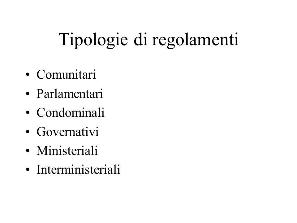 Tipologie di regolamenti Comunitari Parlamentari Condominali Governativi Ministeriali Interministeriali