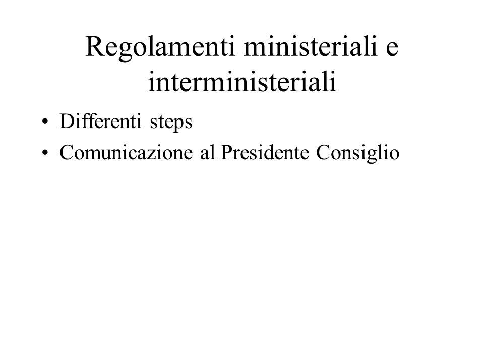 Regolamenti ministeriali e interministeriali Differenti steps Comunicazione al Presidente Consiglio